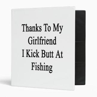 Thanks To My Girlfriend I Kick Butt At Fishing 3 Ring Binder