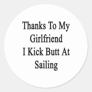 Thanks To My Girlfriend I Kick Butt At Sailing Classic Round Sticker