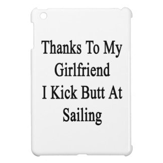 Thanks To My Girlfriend I Kick Butt At Sailing iPad Mini Covers