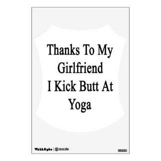 Thanks To My Girlfriend I Kick Butt At Yoga Wall Decal