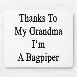 Thanks To My Grandma I'm A Bagpiper Mouse Pad