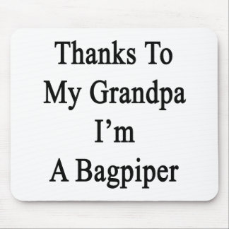 Thanks To My Grandpa I'm A Bagpiper Mouse Pad