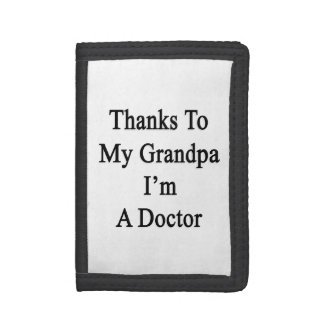 Thanks To My Grandpa I'm A Doctor Trifold Wallets