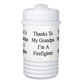Thanks To My Grandpa I'm A Firefighter Igloo Beverage Cooler