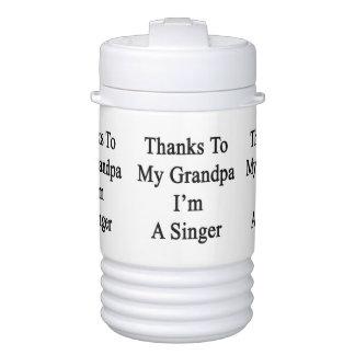 Thanks To My Grandpa I'm A Singer Igloo Beverage Cooler