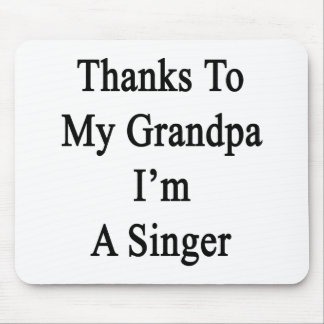 Thanks To My Grandpa I'm A Singer Mousepads