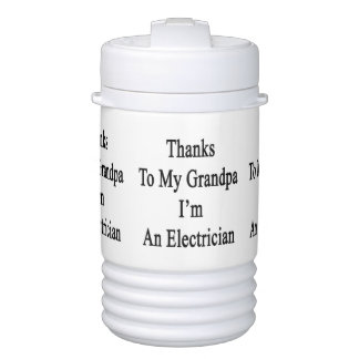 Thanks To My Grandpa I'm An Electrician Igloo Beverage Cooler