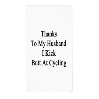 Thanks To My Husband I Kick Butt At Cycling Label
