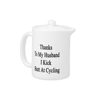 Thanks To My Husband I Kick Butt At Cycling Teapot