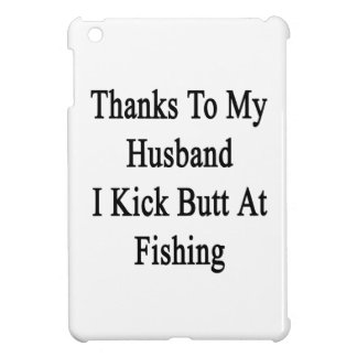 Thanks To My Husband I Kick Butt At Fishing iPad Mini Cases