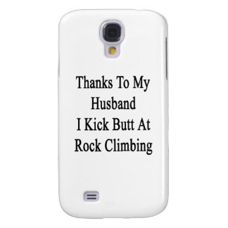 Thanks To My Husband I Kick Butt At Rock Climbing. Galaxy S4 Case