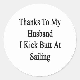 Thanks To My Husband I Kick Butt At Sailing Classic Round Sticker