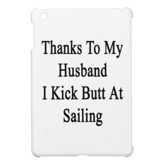 Thanks To My Husband I Kick Butt At Sailing iPad Mini Covers