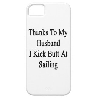 Thanks To My Husband I Kick Butt At Sailing iPhone SE/5/5s Case