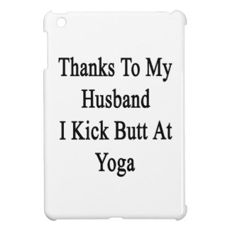 Thanks To My Husband I Kick Butt At Yoga iPad Mini Cases
