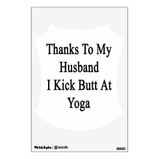 Thanks To My Husband I Kick Butt At Yoga Wall Decal