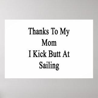 Thanks To My Mom I Kick Butt At Sailing Poster