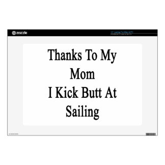 Thanks To My Mom I Kick Butt At Sailing Skin For Laptop