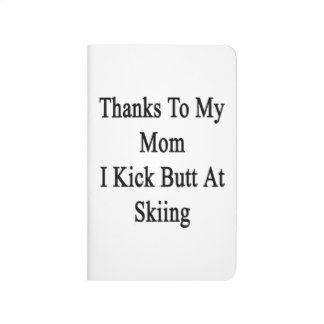 Thanks To My Mom I Kick Butt At Skiing. Journal