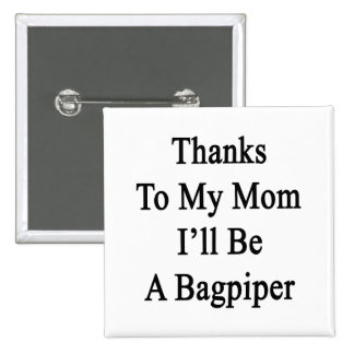 Thanks To My Mom I'll Be A Bagpiper 2 Inch Square Button