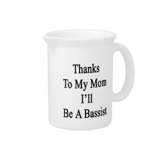 Thanks To My Mom I'll Be A Bassist Drink Pitcher