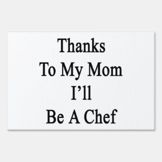 Thanks To My Mom I'll Be A Chef Signs