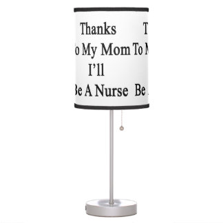 Thanks To My Mom I'll Be A Nurse Desk Lamps