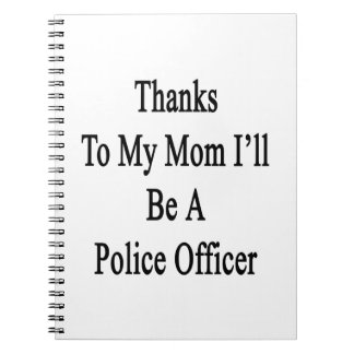 Thanks To My Mom I'll Be A Police Officer Spiral Notebooks