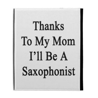 Thanks To My Mom I'll Be A Saxophonist iPad Folio Case