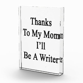 Thanks To My Mom I'll Be A Writer Awards