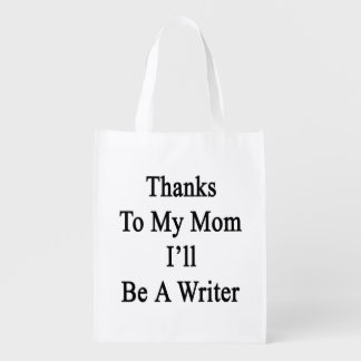 Thanks To My Mom I'll Be A Writer Grocery Bags