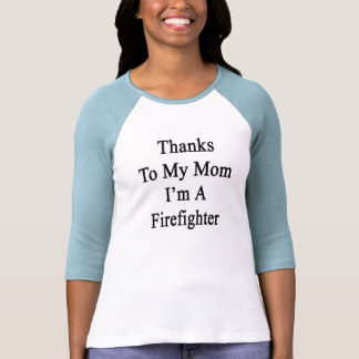 Thanks To My Mom I'm A Firefighter Tshirts