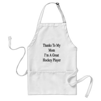 Thanks To My Mom I'm A Great Hockey Player Adult Apron