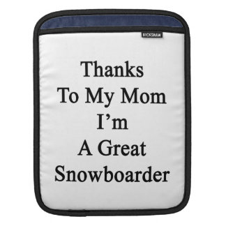 Thanks To My Mom I'm A Great Snowboarder iPad Sleeves