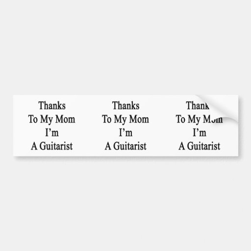 Thanks To My Mom I'm A Guitarist Bumper Stickers