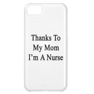 Thanks To My Mom I'm A Nurse iPhone 5C Cases