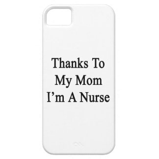 Thanks To My Mom I'm A Nurse iPhone 5 Cases