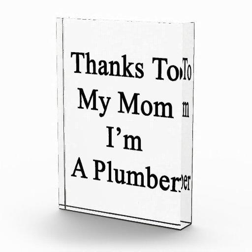 Thanks To My Mom I'm A Plumber Acrylic Award