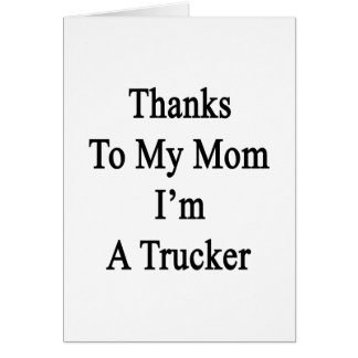 Thanks To My Mom I'm A Trucker Stationery Note Card