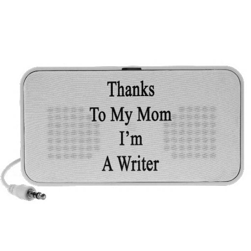 Thanks To My Mom I'm A Writer Notebook Speaker