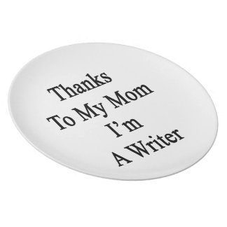 Thanks To My Mom I'm A Writer Dinner Plate