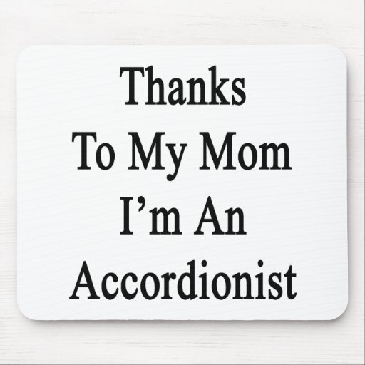 Thanks To My Mom I'm An Accordionist Mousepad