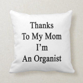 Thanks To My Mom I'm An Organist Pillows
