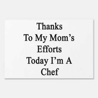 Thanks To My Mom's Efforts Today I'm A Chef Lawn Sign