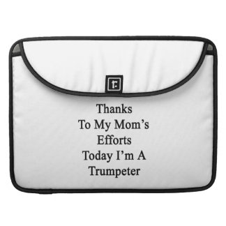 Thanks To My Mom's Efforts Today I'm A Trumpeter Sleeve For MacBook Pro