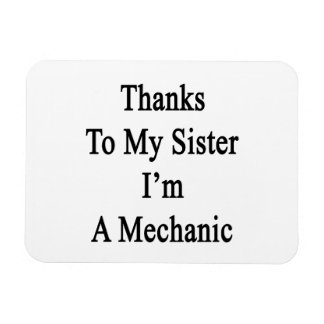 Thanks To My Sister I m A Mechanic Magnets