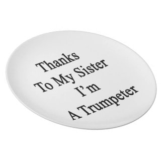 Thanks To My Sister I m A Trumpeter Plates