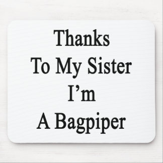 Thanks To My Sister I'm A Bagpiper Mouse Pads