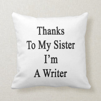 Thanks To My Sister I'm A Writer Pillow