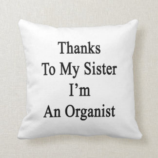 Thanks To My Sister I'm An Organist Pillow